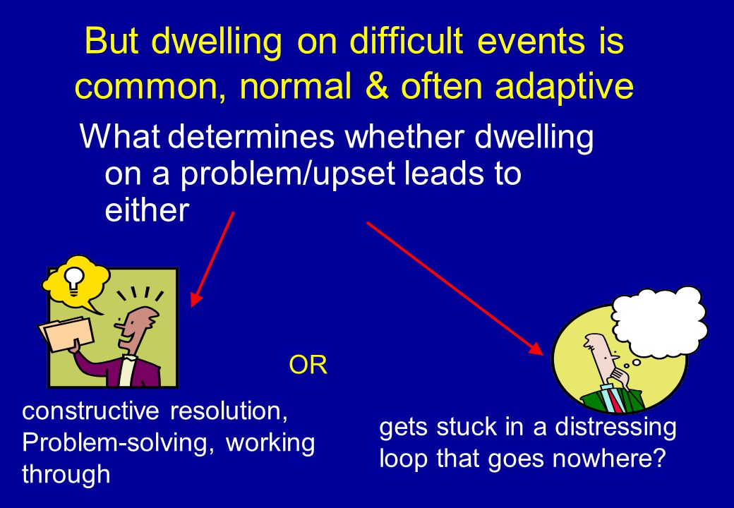 But dwelling on difficult events is common, normal & often adaptive