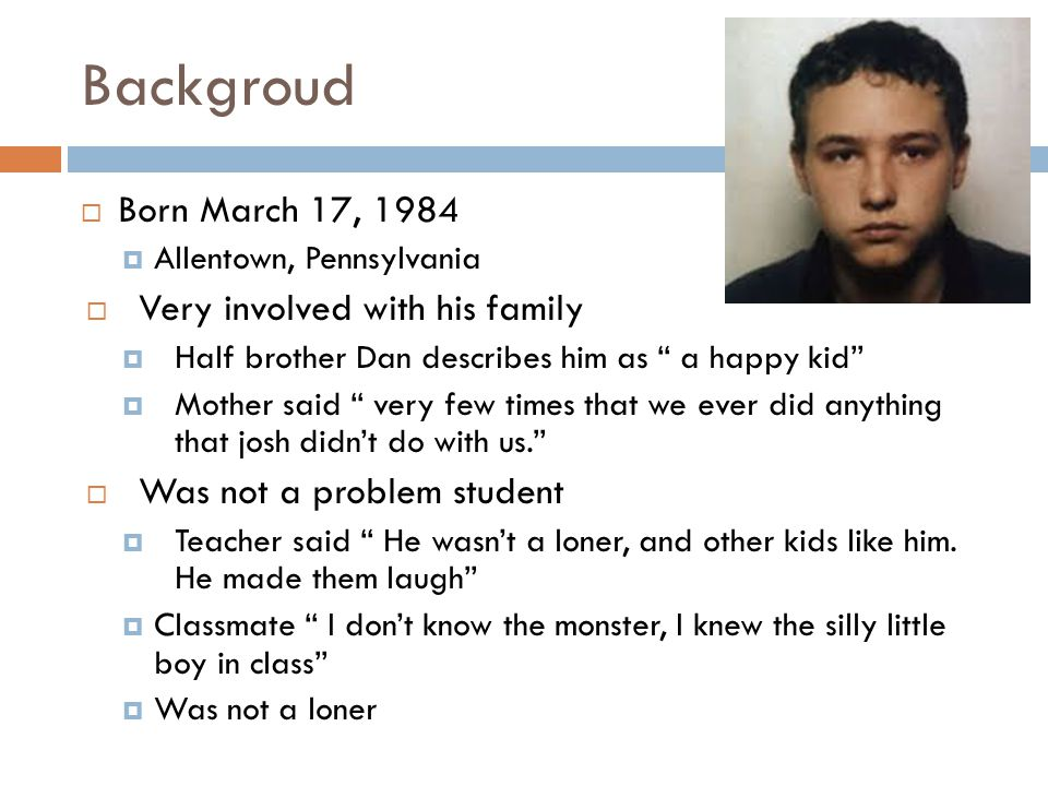 Backgroud Born March 17, 1984 Very involved with his family