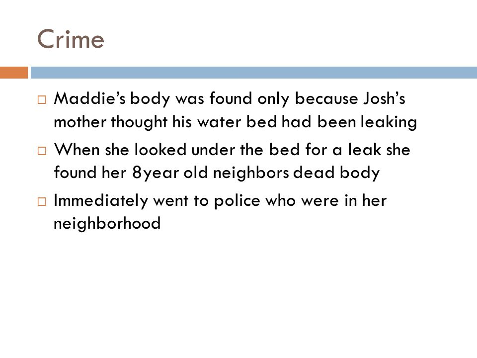 Crime Maddie's body was found only because Josh's mother thought his water bed had been leaking.