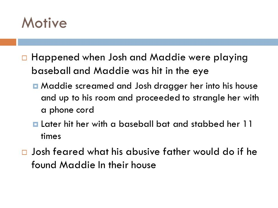 Motive Happened when Josh and Maddie were playing baseball and Maddie was hit in the eye.