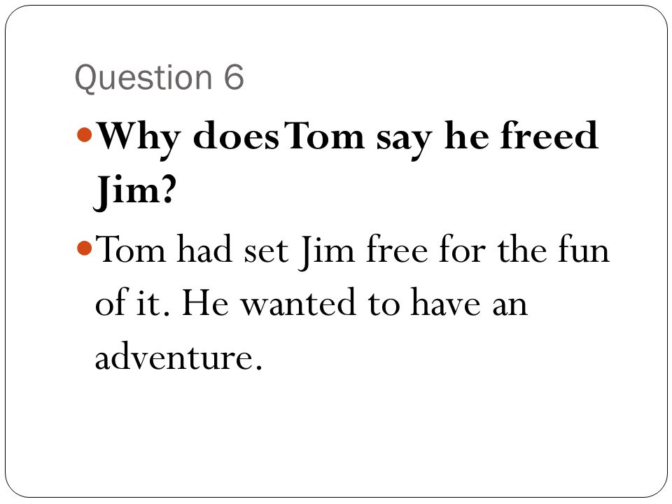 Why does Tom say he freed Jim
