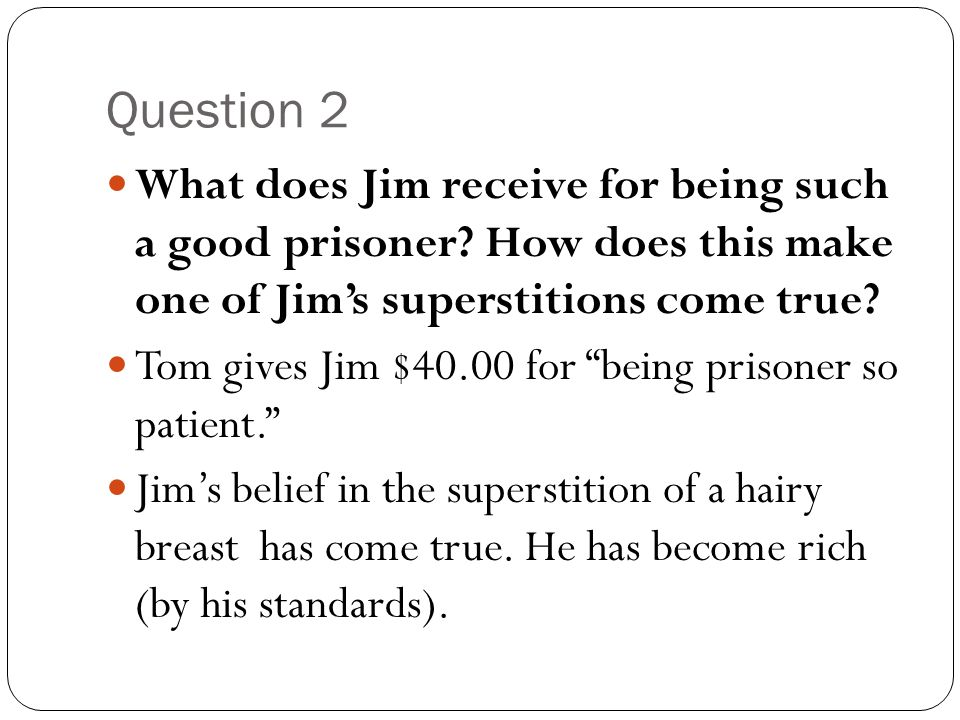 Question 2 What does Jim receive for being such a good prisoner How does this make one of Jim's superstitions come true