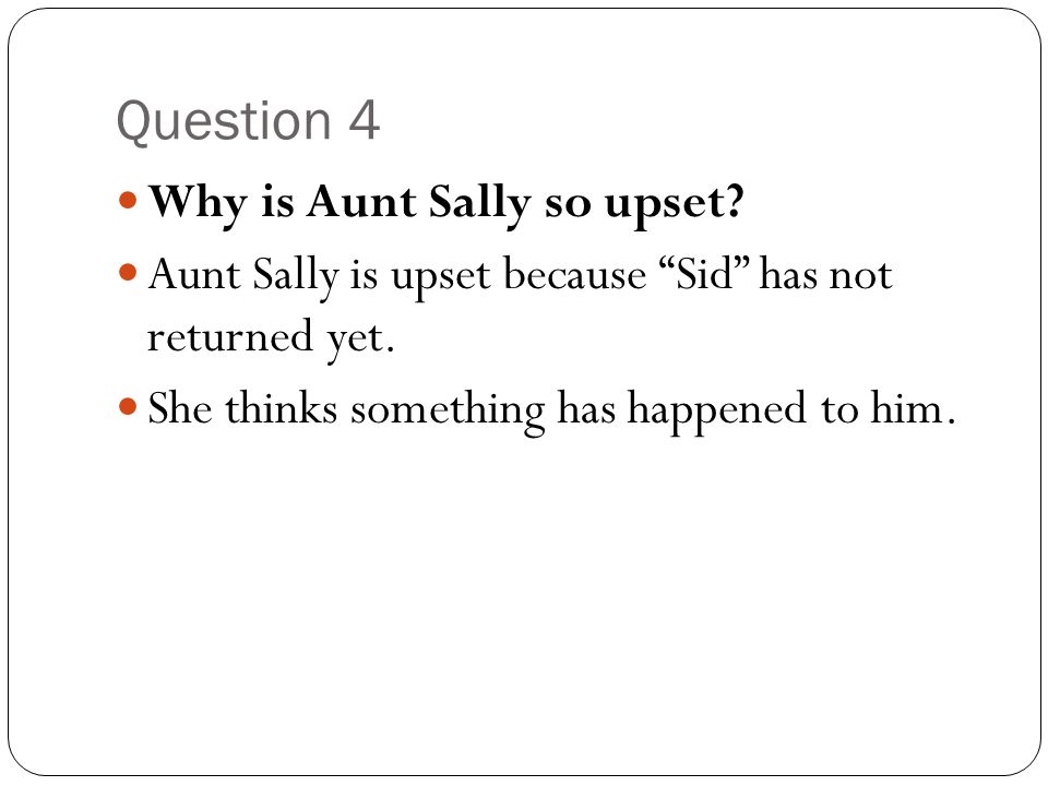 Question 4 Why is Aunt Sally so upset
