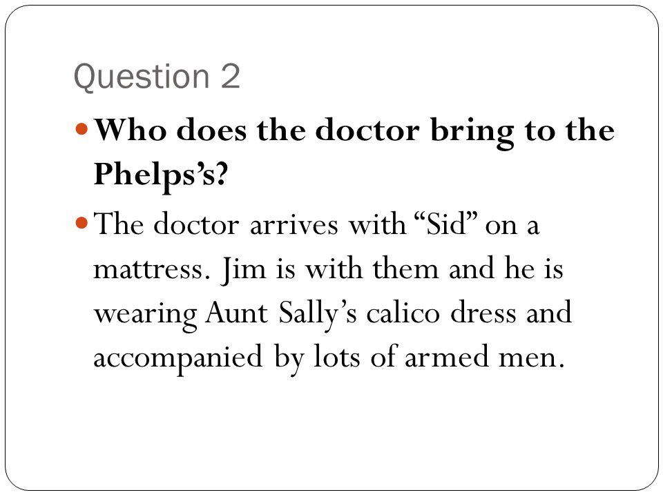 Question 2 Who does the doctor bring to the Phelps's