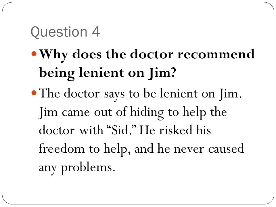 Question 4 Why does the doctor recommend being lenient on Jim