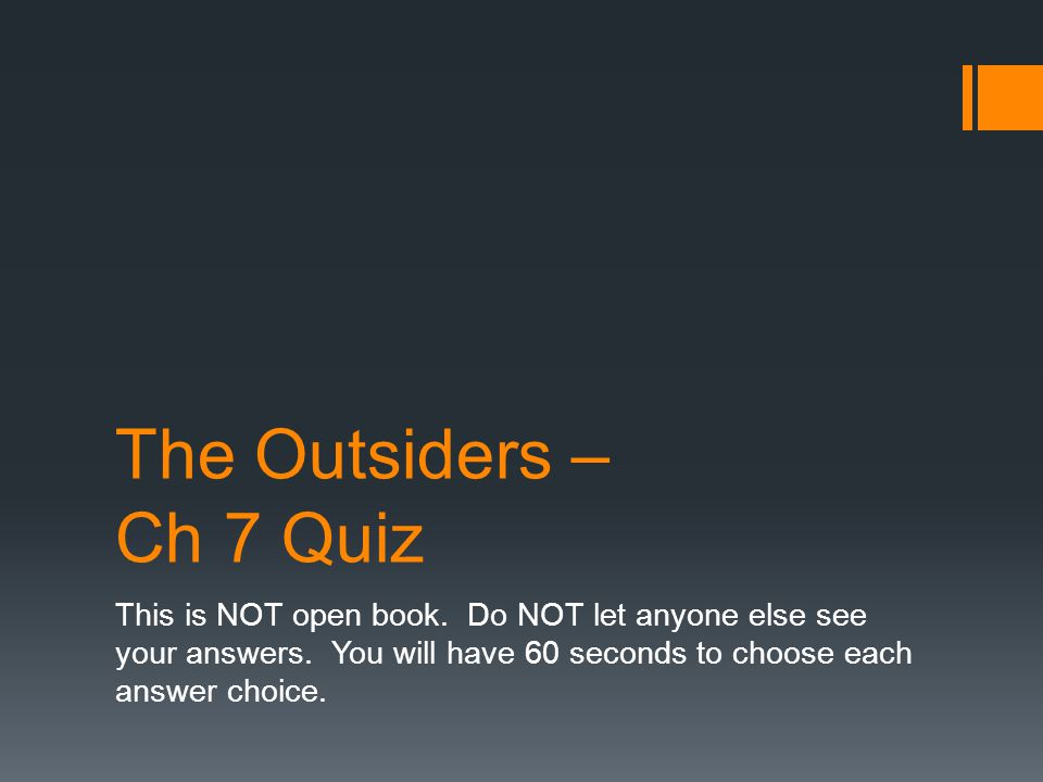 The Outsiders – Ch 7 Quiz This is NOT open book. Do NOT let anyone else see your answers.