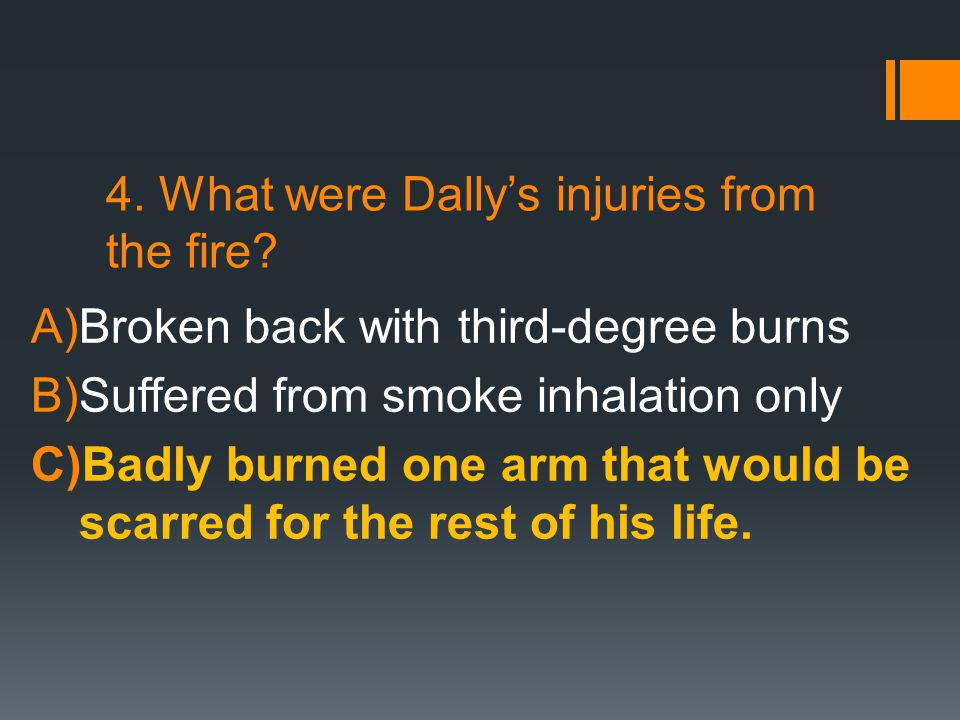 4. What were Dally's injuries from the fire