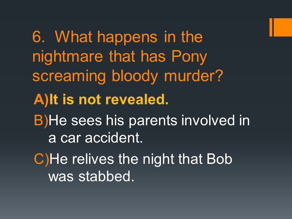 6. What happens in the nightmare that has Pony screaming bloody murder