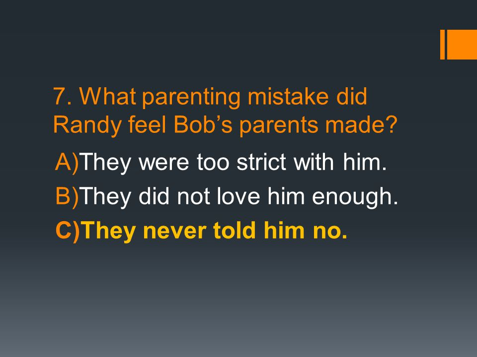 7. What parenting mistake did Randy feel Bob's parents made