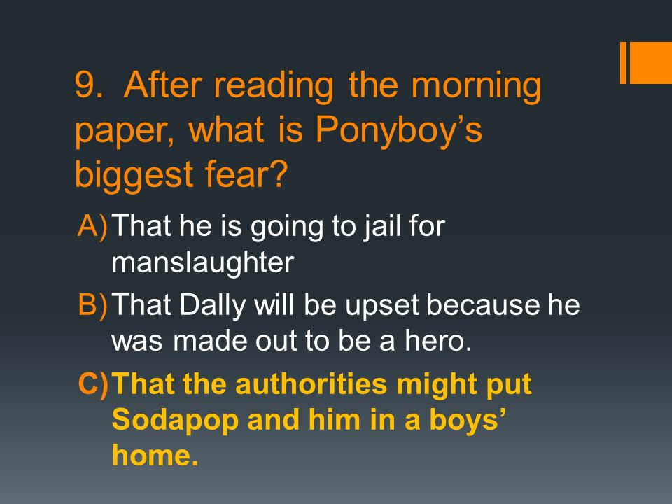9. After reading the morning paper, what is Ponyboy's biggest fear