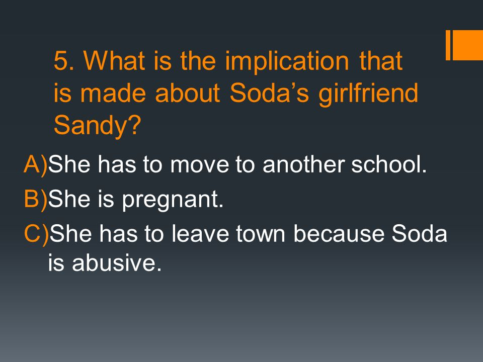 5. What is the implication that is made about Soda's girlfriend Sandy