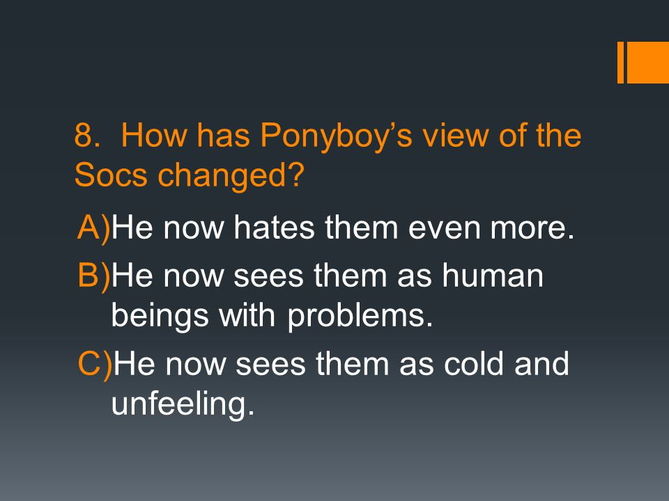 8. How has Ponyboy's view of the Socs changed