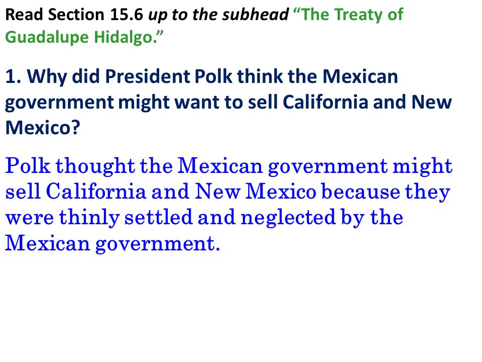 Read Section 15.6 up to the subhead The Treaty of Guadalupe Hidalgo.