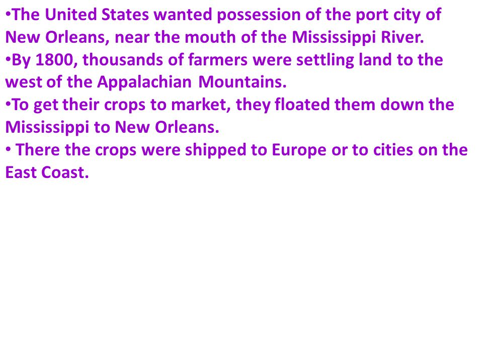 The United States wanted possession of the port city of New Orleans, near the mouth of the Mississippi River.