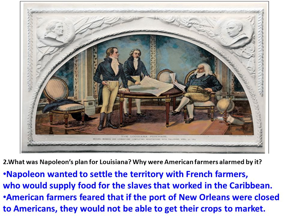 Napoleon wanted to settle the territory with French farmers,