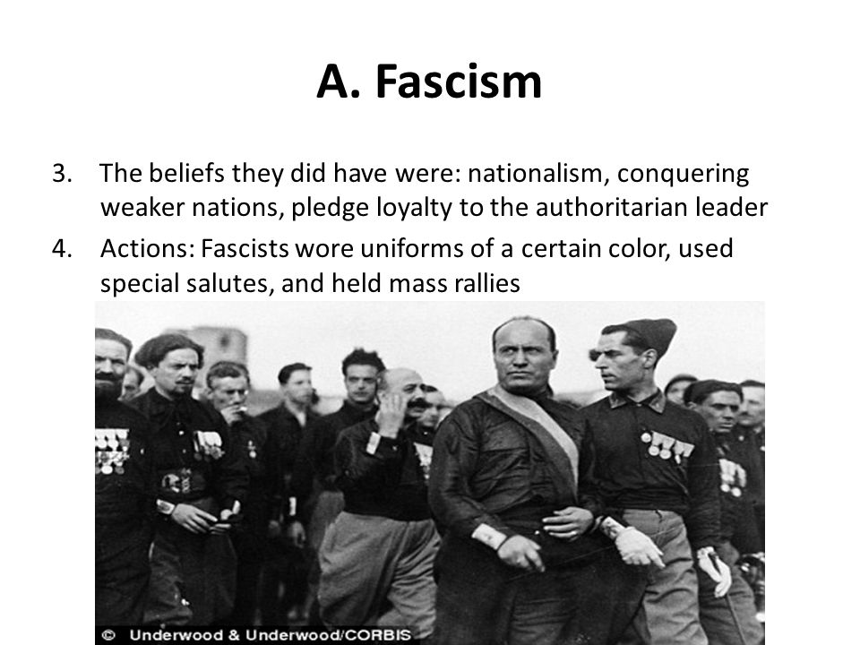 A. Fascism 3. The beliefs they did have were: nationalism, conquering weaker nations, pledge loyalty to the authoritarian leader.