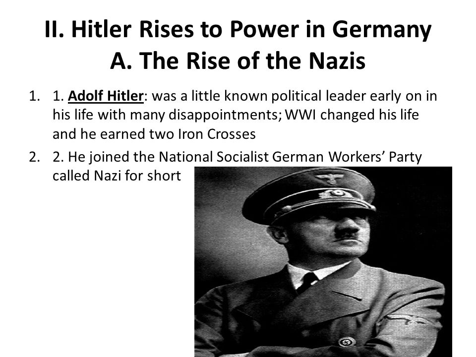 II. Hitler Rises to Power in Germany A. The Rise of the Nazis