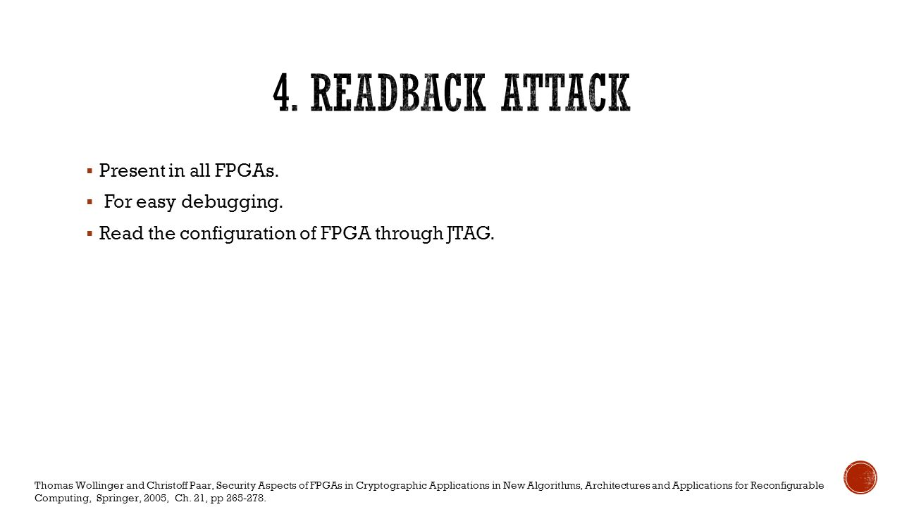 4. Readback Attack Present in all FPGAs. For easy debugging.