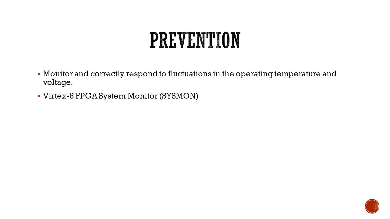 PREVENTION Monitor and correctly respond to fluctuations in the operating temperature and voltage.