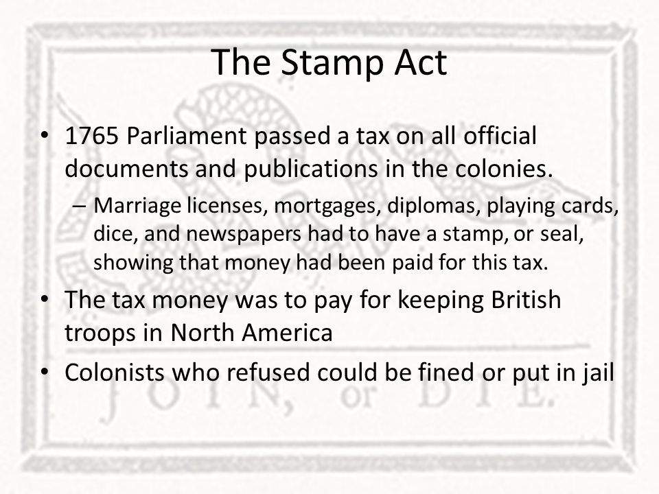 The Stamp Act 1765 Parliament passed a tax on all official documents and publications in the colonies.