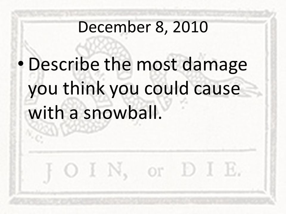 Describe the most damage you think you could cause with a snowball.