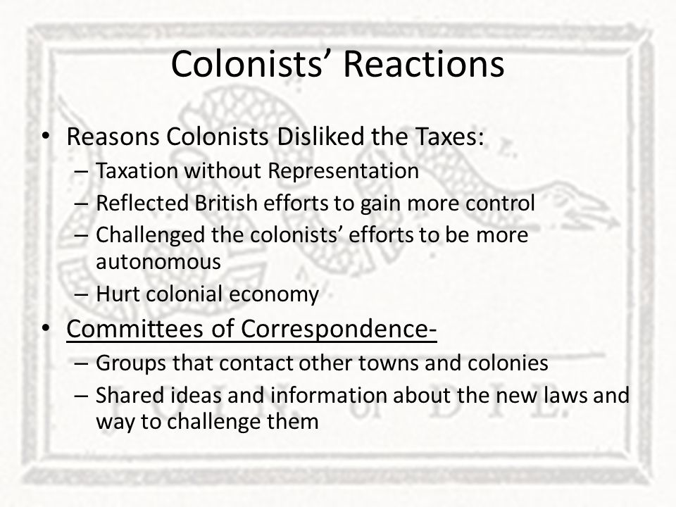 Colonists' Reactions Reasons Colonists Disliked the Taxes: