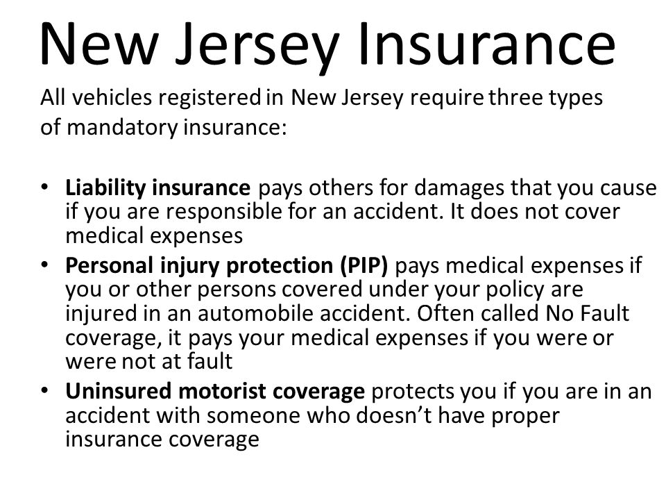 New Jersey Insurance All vehicles registered in New Jersey require three types. of mandatory insurance: