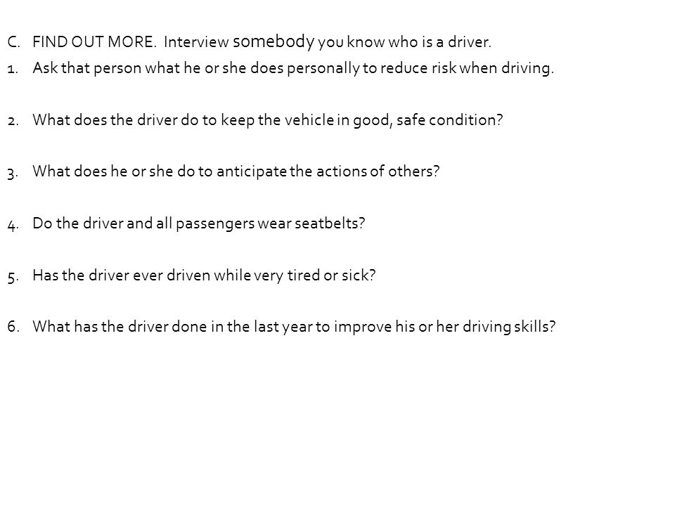 FIND OUT MORE. Interview somebody you know who is a driver.