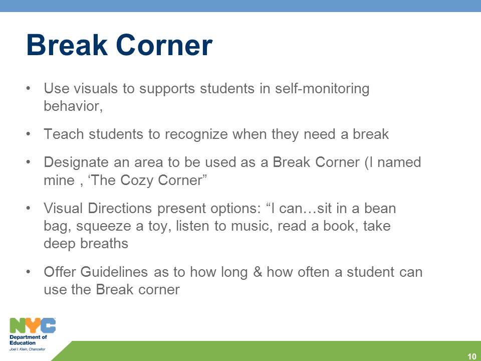 Break Corner Use visuals to supports students in self-monitoring behavior, Teach students to recognize when they need a break.