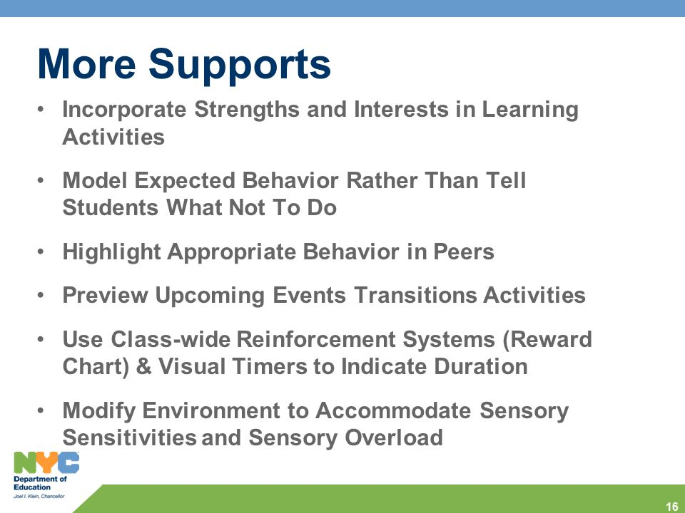 More Supports Incorporate Strengths and Interests in Learning Activities. Model Expected Behavior Rather Than Tell Students What Not To Do.