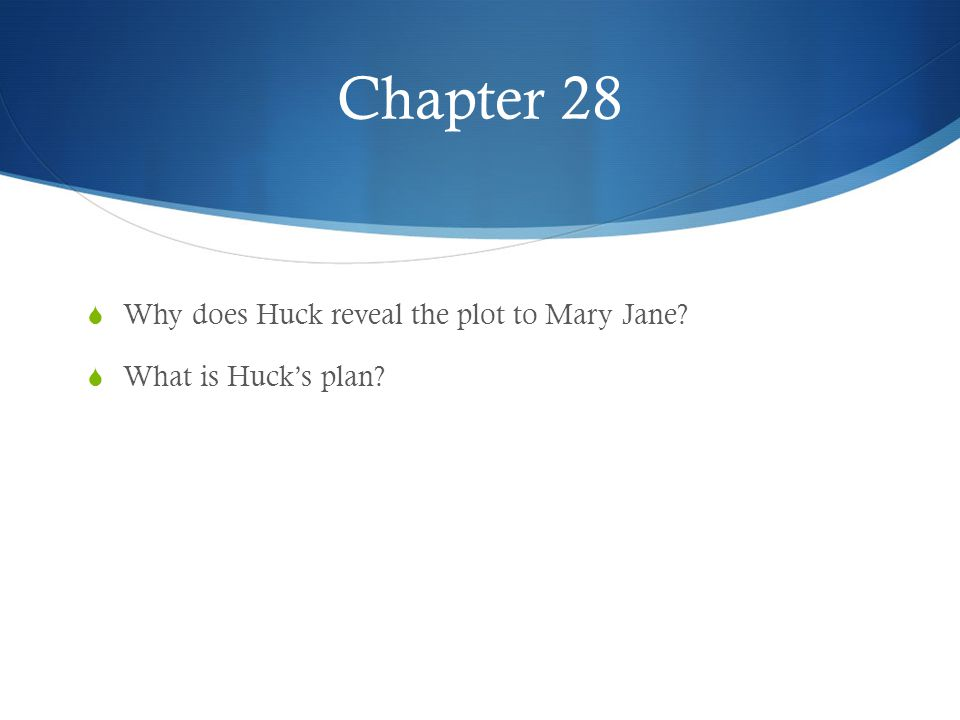 Chapter 28 Why does Huck reveal the plot to Mary Jane