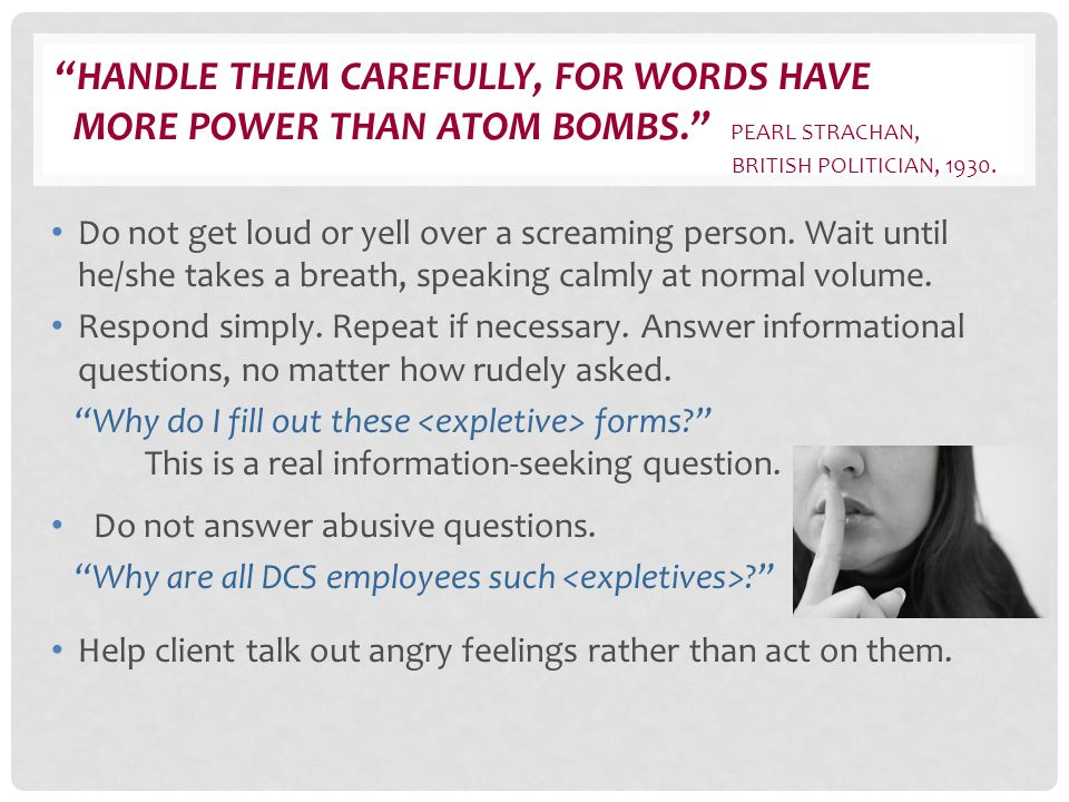 Handle them carefully, for words have more power than atom bombs