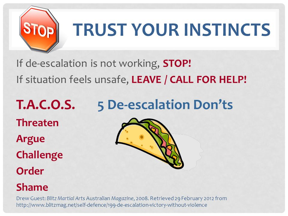 Trust your instincts T.A.C.O.S. 5 De-escalation Don'ts