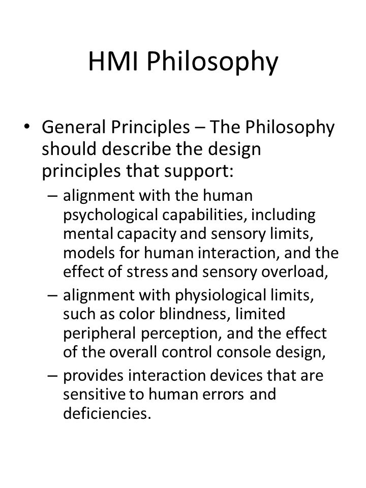 HMI Philosophy General Principles – The Philosophy should describe the design principles that support: