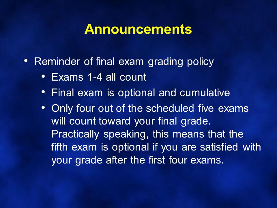 Announcements Reminder of final exam grading policy