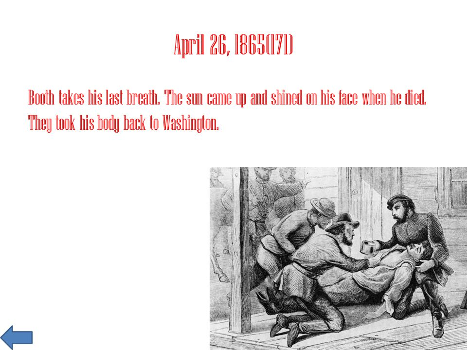 April 26, 1865(171) Booth takes his last breath.