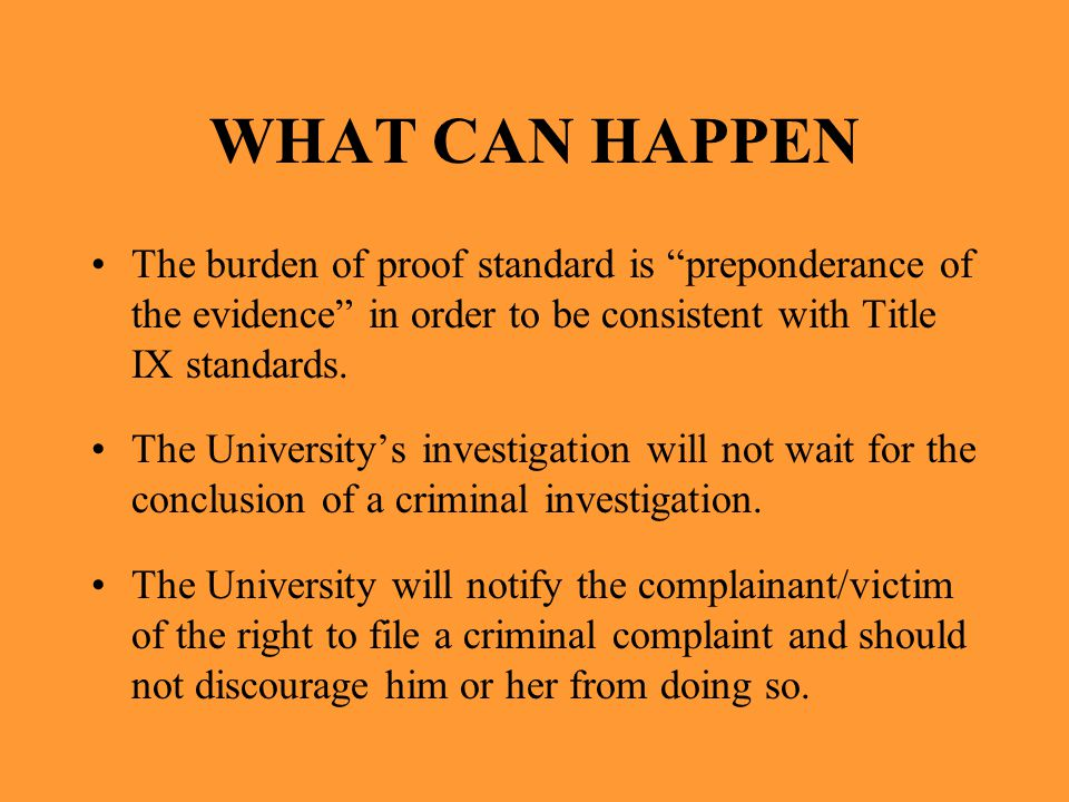 WHAT CAN HAPPEN The burden of proof standard is preponderance of the evidence in order to be consistent with Title IX standards.