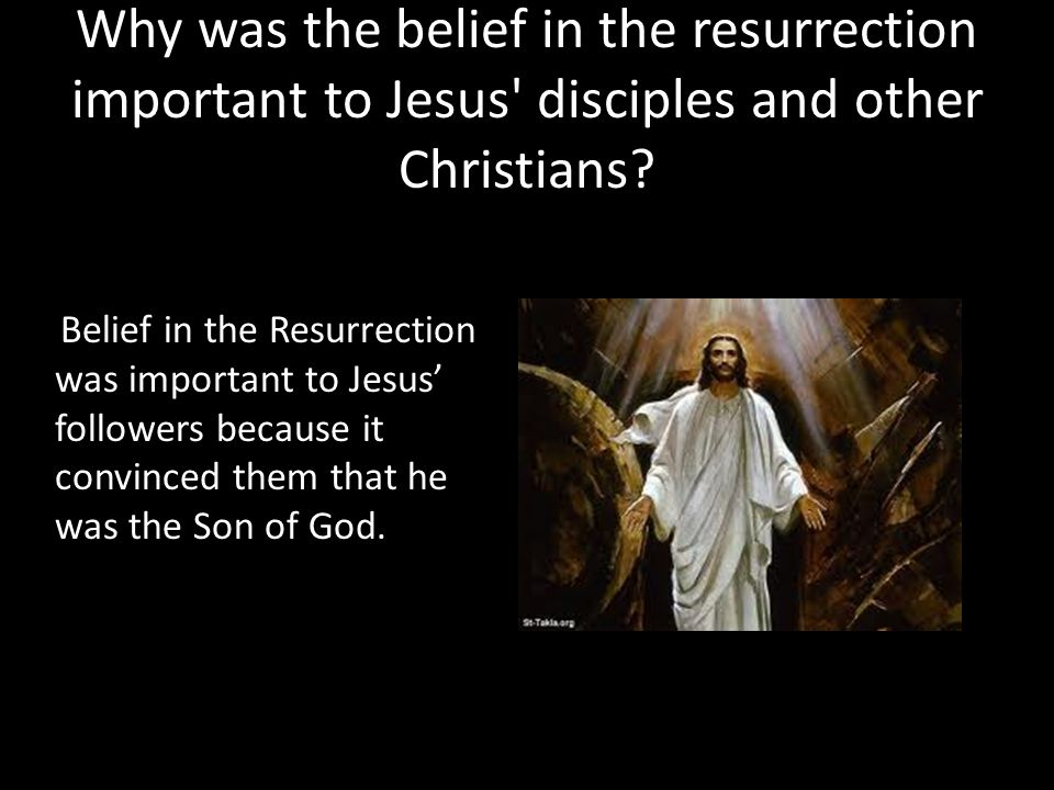 Why was the belief in the resurrection important to Jesus disciples and other Christians