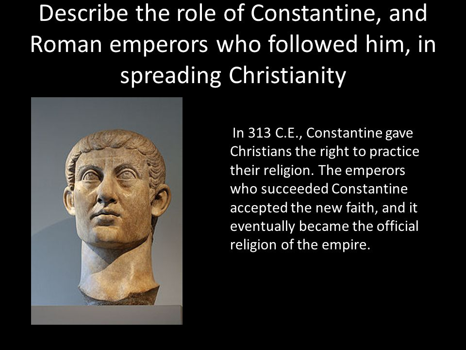 Describe the role of Constantine, and Roman emperors who followed him, in spreading Christianity