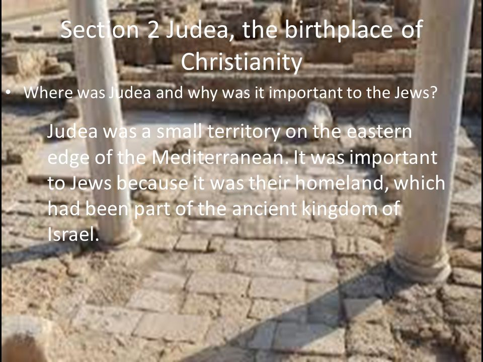 Section 2 Judea, the birthplace of Christianity
