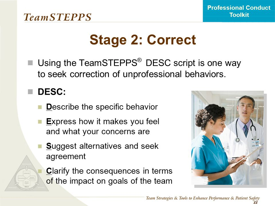 Stage 2: Correct Using the TeamSTEPPS® DESC script is one way to seek correction of unprofessional behaviors.
