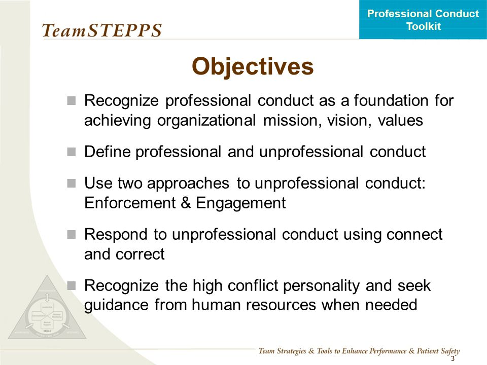 Objectives Recognize professional conduct as a foundation for achieving organizational mission, vision, values.