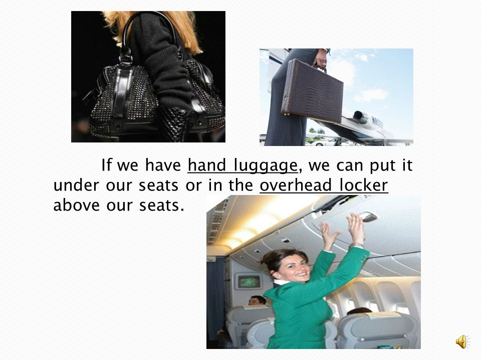 If we have hand luggage, we can put it under our seats or in the overhead locker above our seats.