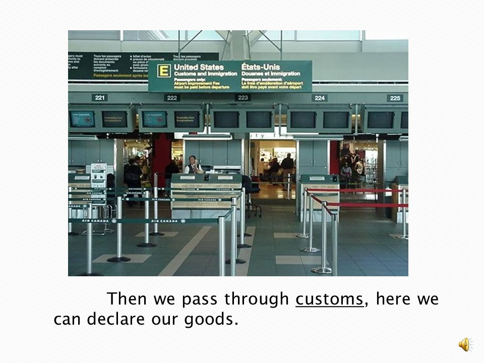 Then we pass through customs, here we can declare our goods.