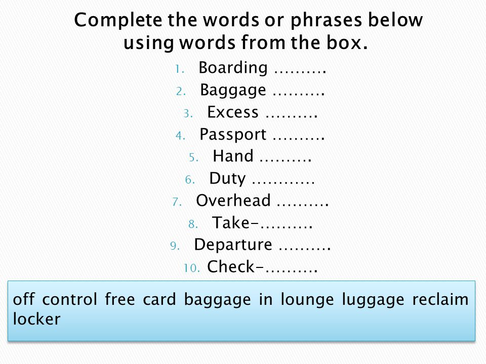 Complete the words or phrases below using words from the box.