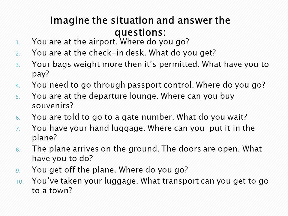 Imagine the situation and answer the questions: