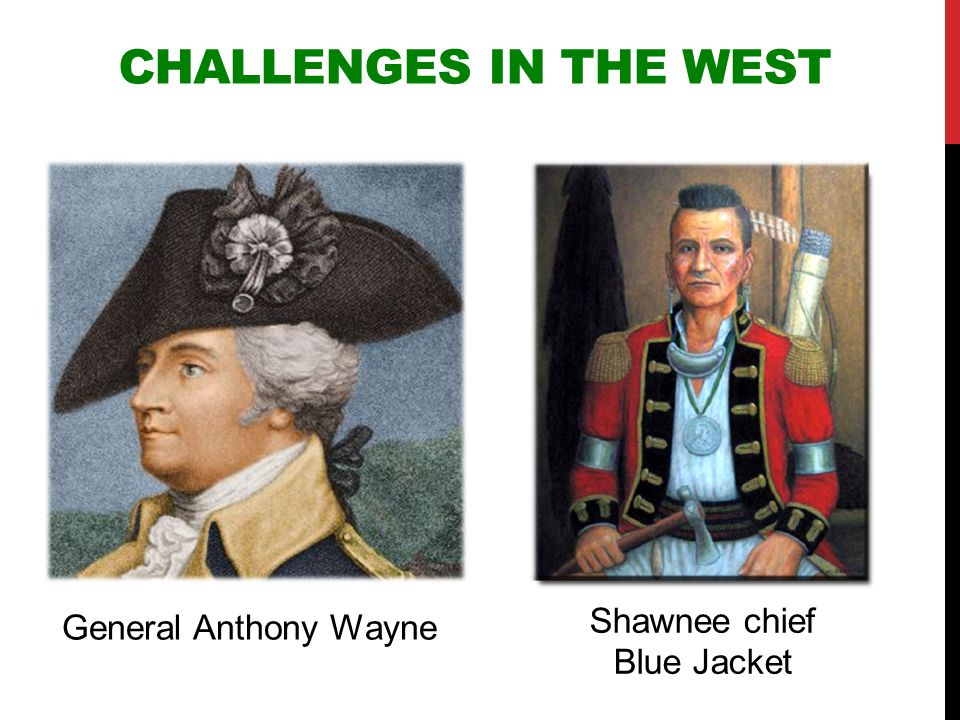 Challenges in the West Shawnee chief Blue Jacket General Anthony Wayne