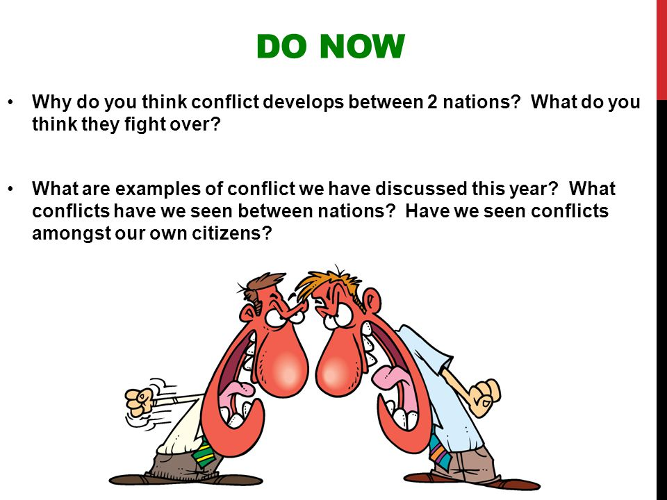 Do Now Why do you think conflict develops between 2 nations What do you think they fight over