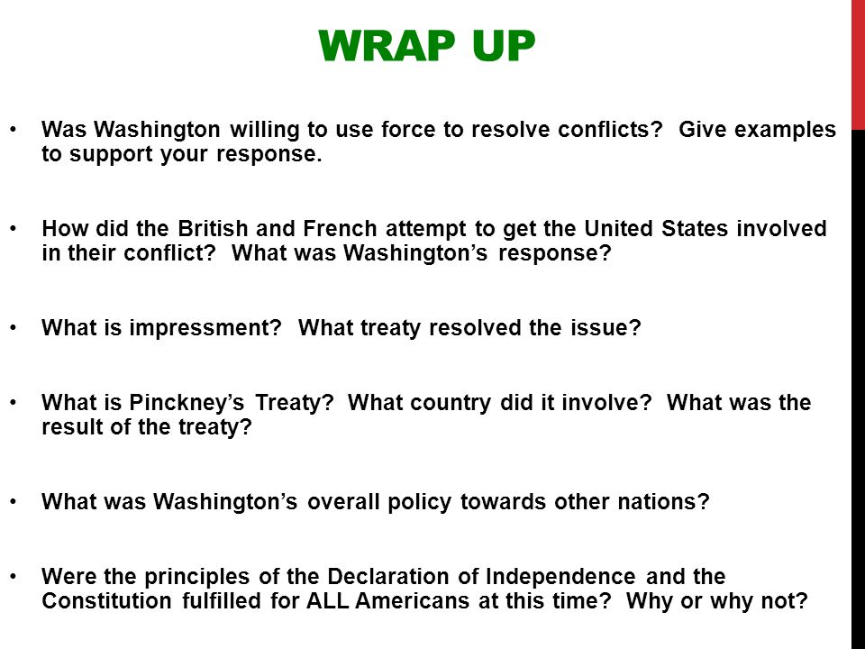 Wrap Up Was Washington willing to use force to resolve conflicts Give examples to support your response.