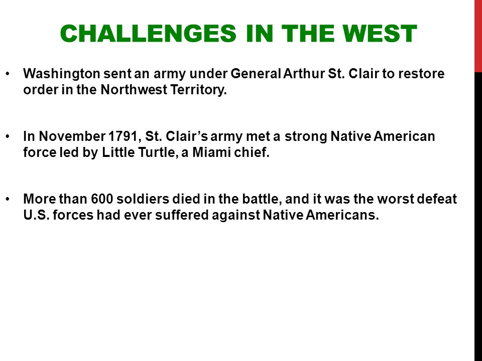 Challenges in the West Washington sent an army under General Arthur St. Clair to restore order in the Northwest Territory.